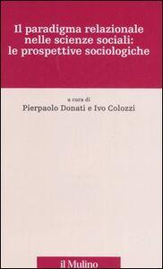 Foto Cover di Il paradigma relazionale nelle scienze sociali: le prospettive sociologiche, Libro di  edito da Il Mulino