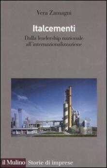 Italcementi. Dalla leadership nazionale all'internazionalizzazione - Vera Zamagni - copertina