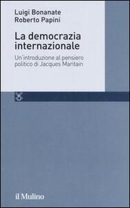 La democrazia internazionale. Un'introduzione al pensiero politico di Jacques Maritain