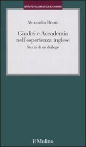 Foto Cover di Giudici e Accademia nell'esperienza inglese. Storia di un dialogo, Libro di Alexandra Braun, edito da Il Mulino