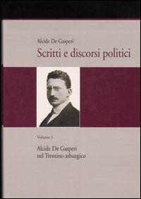 Scritti e discorsi politici. Ediz. critica. Vol. 1: Alcide De Gasperi nel Trentino asburgico.