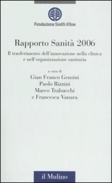 Rapporto sanità 2006. Il trasferimento dellinnovazione nella clinica e nellorganizzazione sanitaria.pdf