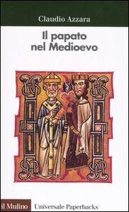 Libro Il papato nel Medioevo Claudio Azzara