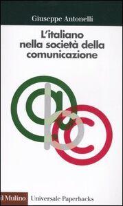 Foto Cover di L' italiano nella società della comunicazione, Libro di Giuseppe Antonelli, edito da Il Mulino