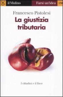 La giustizia tributaria - Francesco Pistolesi - copertina