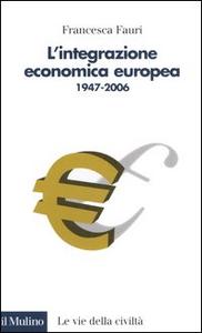 Libro L' integrazione economica europea 1947-2006 Francesca Fauri
