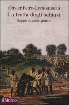 La tratta degli schiavi. Saggio di storia globale - Olivier Pétré-Grenouilleau - copertina