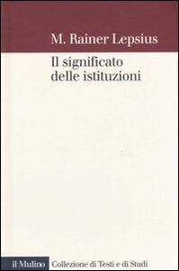 Foto Cover di Il significato delle istituzioni, Libro di M. Rainer Lepsius, edito da Il Mulino