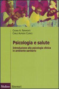 Libro Psicologia e salute. Introduzione alla psicologia clinica in ambito sanitario Chiara A. Ripamonti , Carlo Alfredo Clerici