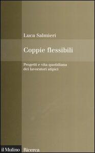 Libro Coppie flessibili. Progetti e vita quotidiana dei lavoratori atipici Luca Salmieri