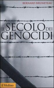 Foto Cover di Il secolo dei genocidi, Libro di Bernard Bruneteau, edito da Il Mulino