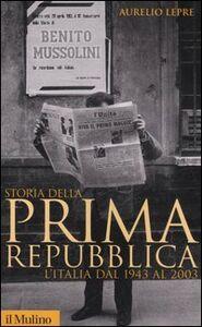 Libro Storia della prima Repubblica. L'Italia dal 1943 al 2003 Aurelio Lepre