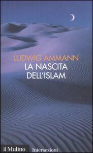 Libro La nascita dell'Islam Ludwig Ammann