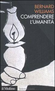Libro Comprendere l'umanità Bernard Williams
