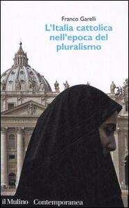Libro L' Italia cattolica nell'epoca del pluralismo Franco Garelli