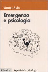 Foto Cover di Emergenza e psicologia. Mente umana, pericolo e sopravvivenza, Libro di Vanna Axia, edito da Il Mulino