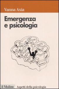 Libro Emergenza e psicologia. Mente umana, pericolo e sopravvivenza Vanna Axia