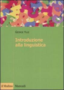 Foto Cover di Introduzione alla linguistica, Libro di George Yule, edito da Il Mulino
