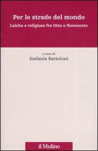 Libro Per le strade del mondo. Laiche e religiose fra Otto e Novecento