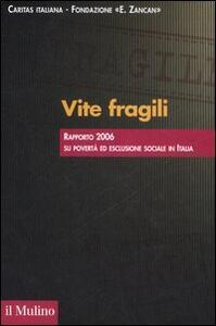 Vite fragili. Rapporto 2006 su povertà ed esclusione sociale in Italia