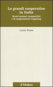 Le grandi cooperative in Italia. Nuovi scenari competitivi e la cooperazione Legacoop