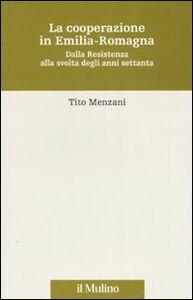 Libro La cooperazione in Emilia Romagna. Dalla Resistenza alla svolta degli anni settanta Tito Menzani