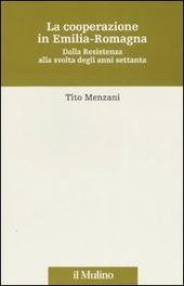 La cooperazione in Emilia Romagna. Dalla Resistenza alla svolta degli anni settanta