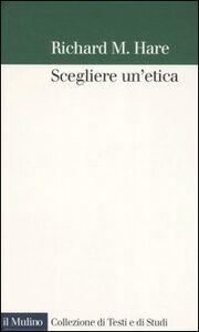 Libro Scegliere un'etica Richard M. Hare
