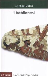 Foto Cover di I babilonesi, Libro di Micheal Jursa, edito da Il Mulino