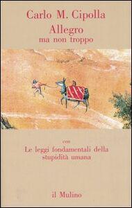 Libro Allegro ma non troppo-Le leggi fondamentali della stupidità umana Carlo M. Cipolla