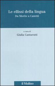 Foto Cover di Le ellissi della lingua. Da Moritz a Canetti, Libro di  edito da Il Mulino