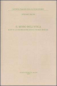 Libro Il senso dell'etica. Kant e la costruzione di una teoria morale Stefano Bacin