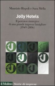 Foto Cover di Jolly hotels. Il percorso strategico di una grande impresa famigliare (1949-2006), Libro di Maurizio Rispoli,Sara Mella, edito da Il Mulino