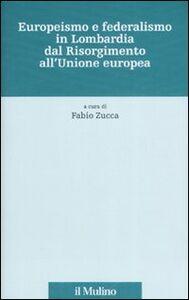 Libro Europeismo e federalismo in Lombardia dal Risorgimento all'Unione europea