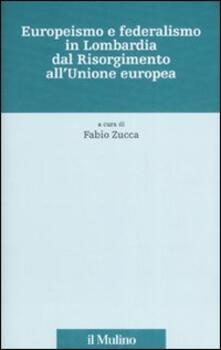 Europeismo e federalismo in Lombardia dal Risorgimento all'Unione europea - copertina