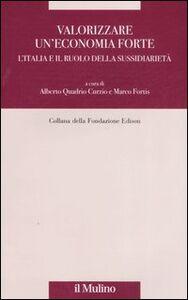 Foto Cover di Valorizzare un'economia forte. L'Italia e il ruolo della sussidiarietà, Libro di  edito da Il Mulino