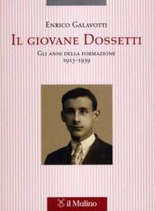 Libro Il giovane Dossetti. Gli anni della formazione 1913-1939 Enrico Galavotti
