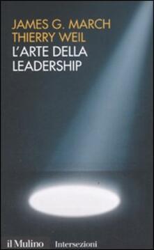 L' arte della leadership - James G. March,Thierry Weil - copertina