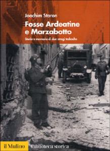 Libro Fosse Ardeatine e Marzabotto. Storia e memoria di due stragi tedesche Joachim Staron