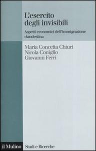 Libro L' esercito degli invisibili. Aspetti economici dell'immigrazione clandestina M. Concetta Chiuri , Nicola Coniglio , Giovanni Ferri