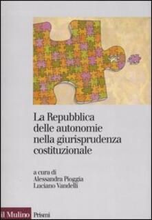 La Repubblica delle autonomie nella giurisprudenza costituzionale. Regioni ed enti locali dopo la riforma del titolo V - copertina