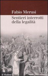 Foto Cover di Sentieri interrotti della legalità. La decostruzione del diritto amministrativo, Libro di Fabio Merusi, edito da Il Mulino