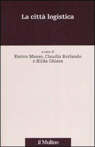 Foto Cover di La città logistica, Libro di  edito da Il Mulino