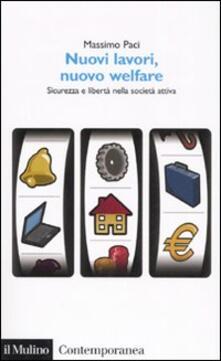 Nuovi lavori, nuovo welfare. Sicurezza e libertà nella società attiva - Massimo Paci - copertina