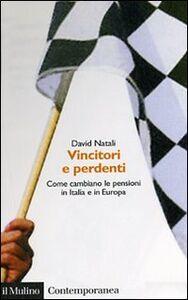 Libro Vincitori e perdenti. Come cambiano le pensioni in Italia e in Europa David Natali