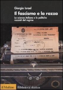 Il fascismo e la razza. La scienza italiana e le politiche razziali del regime - Giorgio Israel - copertina