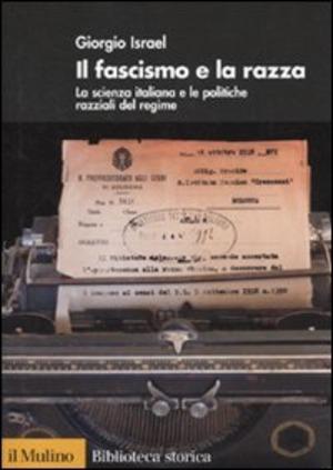 Il fascismo e la razza. La scienza italiana e le politiche razziali del regime