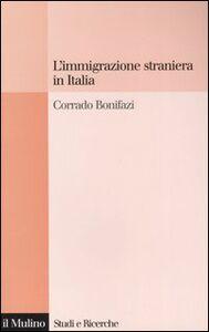 Foto Cover di L' immigrazione straniera in Italia, Libro di Corrado Bonifazi, edito da Il Mulino