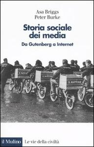 Storia sociale dei media. Da Gutenberg a Internet - Asa Briggs,Peter Burke - copertina