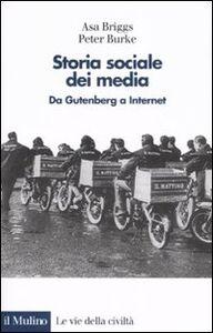 Libro Storia sociale dei media. Da Gutenberg a Internet Asa Briggs , Peter Burke